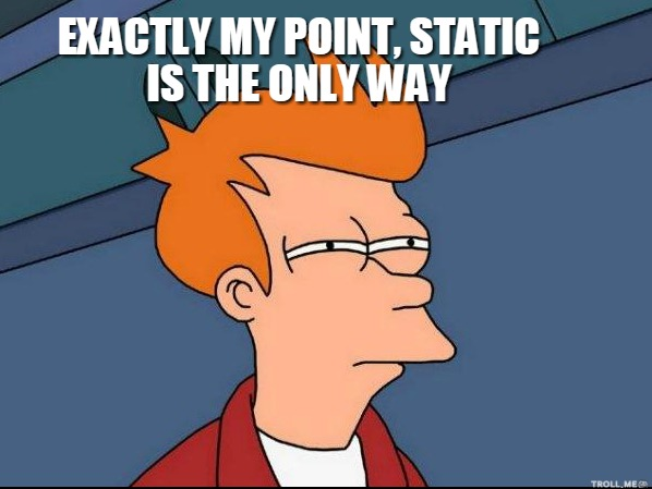 exactly-my-point-static-is-the-only-way